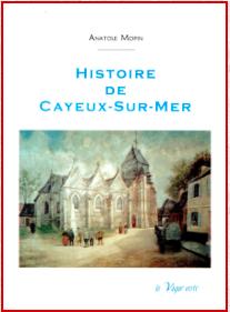 Histoire de Cayeux-sur-Mer, Anatole Mopin. Éditions La Vague Verte.