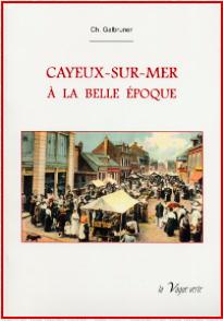 Cayeux-sur-Mer à la Belle Époque. Ch. Galbruner. Éditions la Vague Verte.